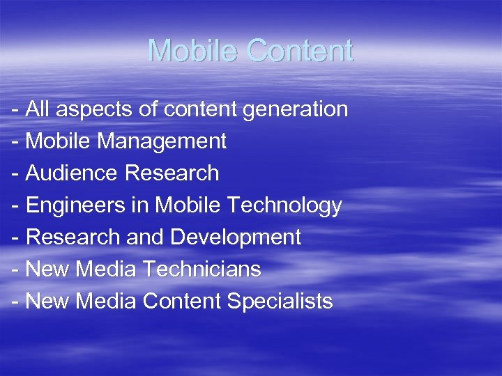 Mobile Content - All aspects of content generation - Mobile Management - Audience Research