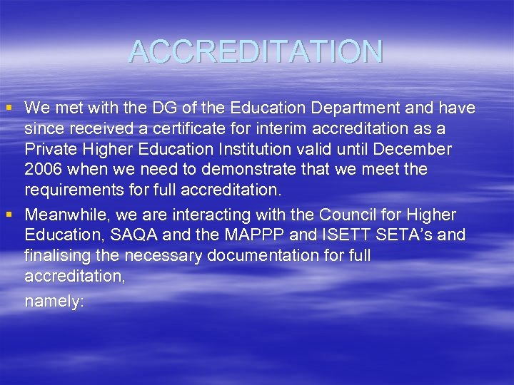 ACCREDITATION § We met with the DG of the Education Department and have since