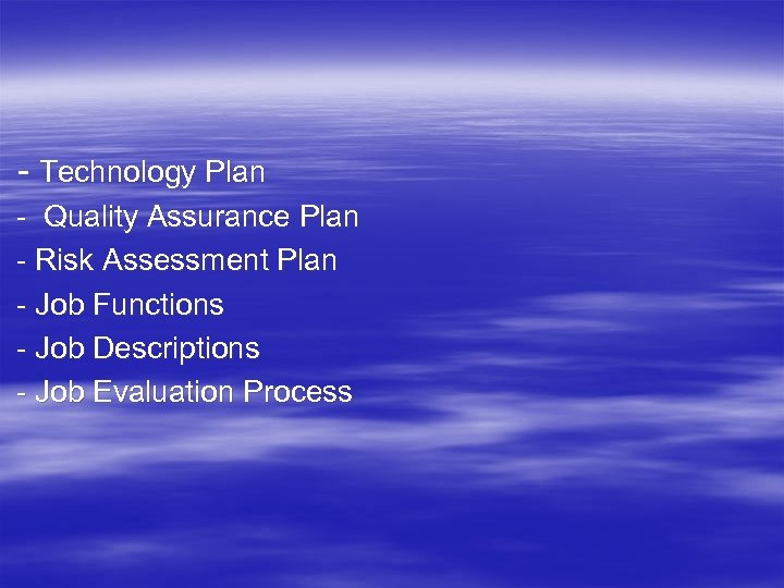 - Technology Plan - Quality Assurance Plan - Risk Assessment Plan - Job