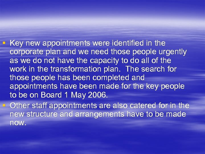 § Key new appointments were identified in the corporate plan and we need those