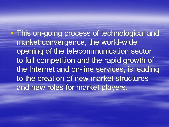 § This on-going process of technological and market convergence, the world-wide opening of the