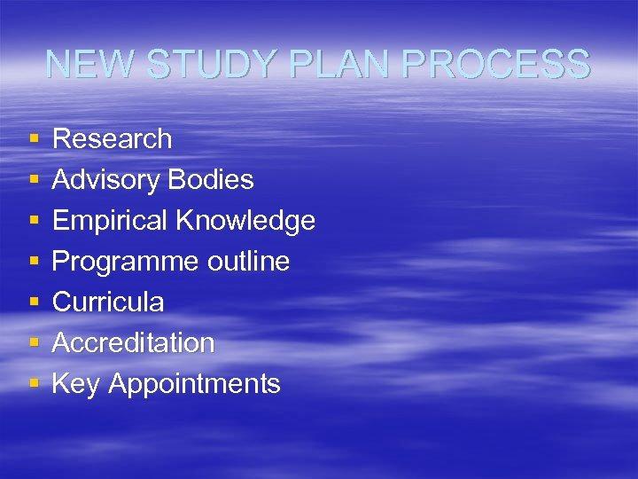 NEW STUDY PLAN PROCESS § § § § Research Advisory Bodies Empirical Knowledge Programme