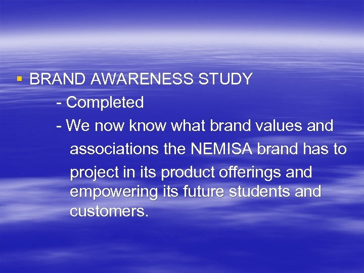 § BRAND AWARENESS STUDY - Completed - We now know what brand values and