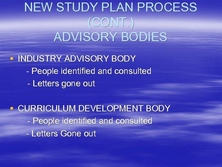 NEW STUDY PLAN PROCESS (CONT. ) ADVISORY BODIES § INDUSTRY ADVISORY BODY - People