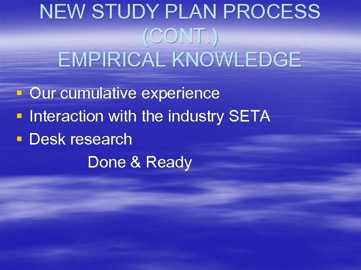 NEW STUDY PLAN PROCESS (CONT. ) EMPIRICAL KNOWLEDGE § § § Our cumulative experience