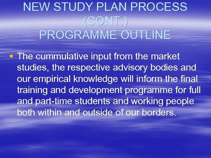 NEW STUDY PLAN PROCESS (CONT. ) PROGRAMME OUTLINE § The cummulative input from the