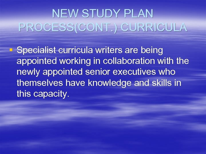 NEW STUDY PLAN PROCESS(CONT. ) CURRICULA § Specialist curricula writers are being appointed working