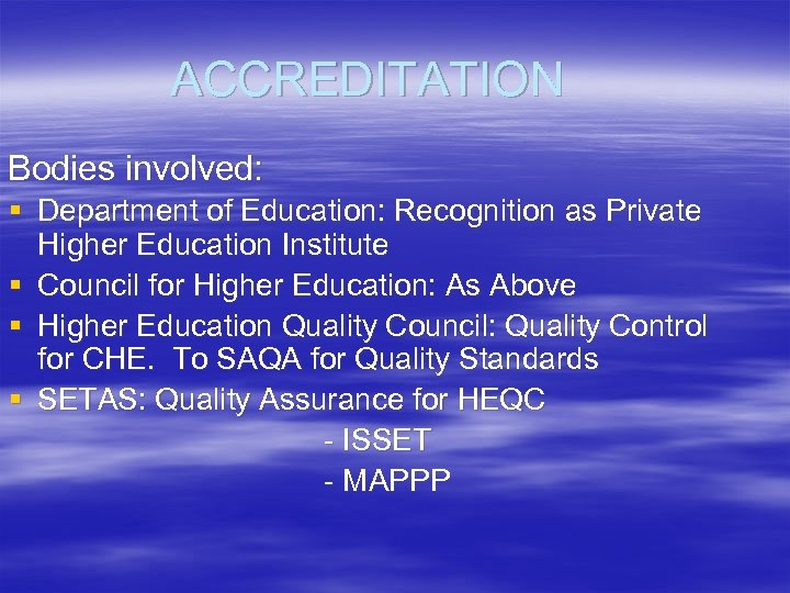 ACCREDITATION Bodies involved: § Department of Education: Recognition as Private Higher Education Institute §
