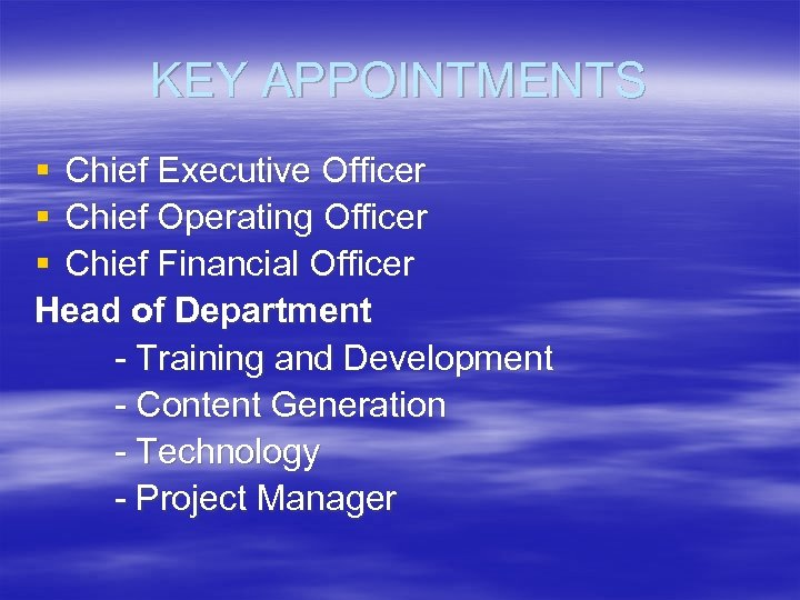 KEY APPOINTMENTS § Chief Executive Officer § Chief Operating Officer § Chief Financial Officer