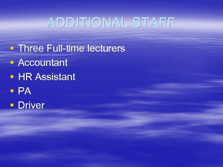 ADDITIONAL STAFF § § § Three Full-time lecturers Accountant HR Assistant PA Driver