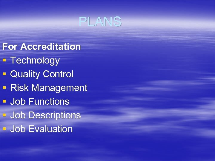 PLANS For Accreditation § Technology § Quality Control § Risk Management § Job Functions