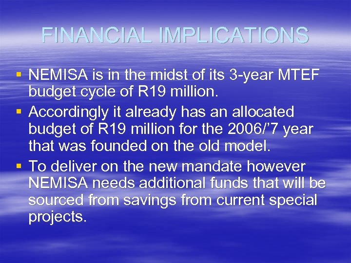 FINANCIAL IMPLICATIONS § NEMISA is in the midst of its 3 -year MTEF budget