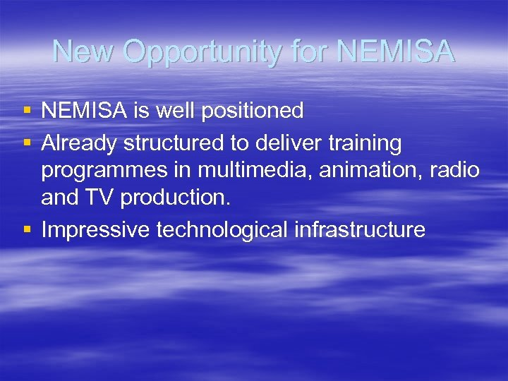 New Opportunity for NEMISA § NEMISA is well positioned § Already structured to deliver