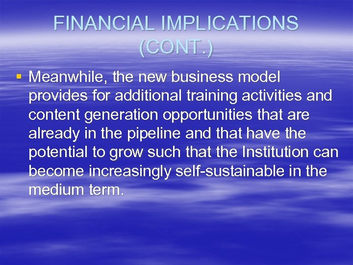 FINANCIAL IMPLICATIONS (CONT. ) § Meanwhile, the new business model provides for additional training