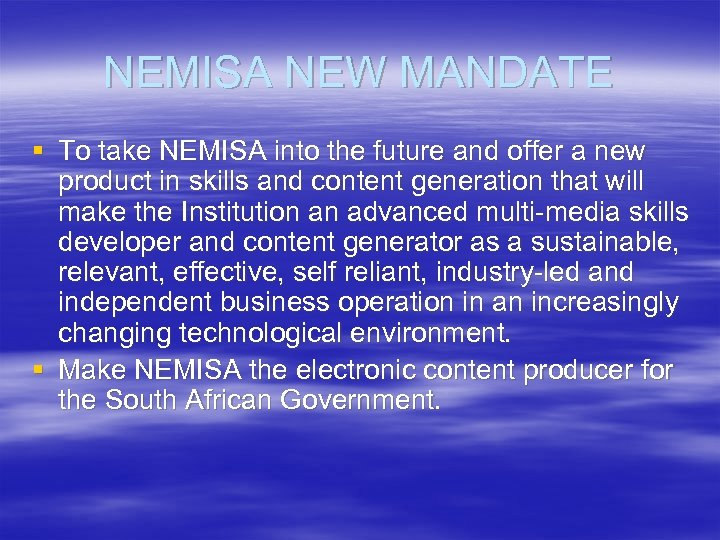 NEMISA NEW MANDATE § To take NEMISA into the future and offer a new