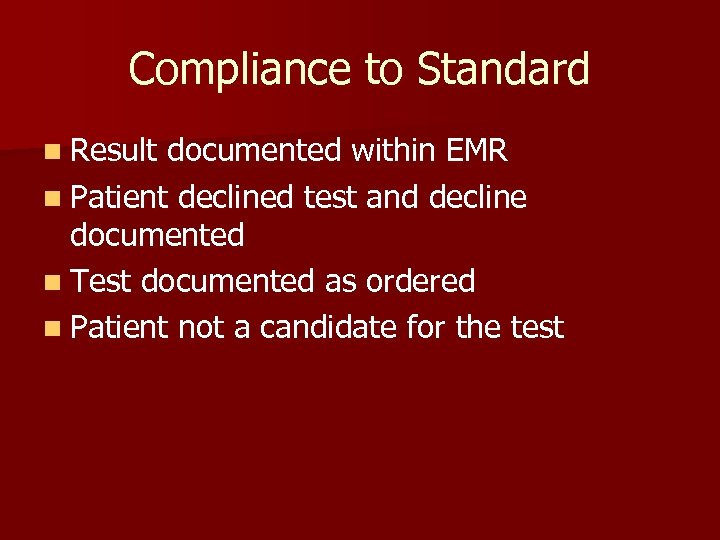 Compliance to Standard n Result documented within EMR n Patient declined test and decline
