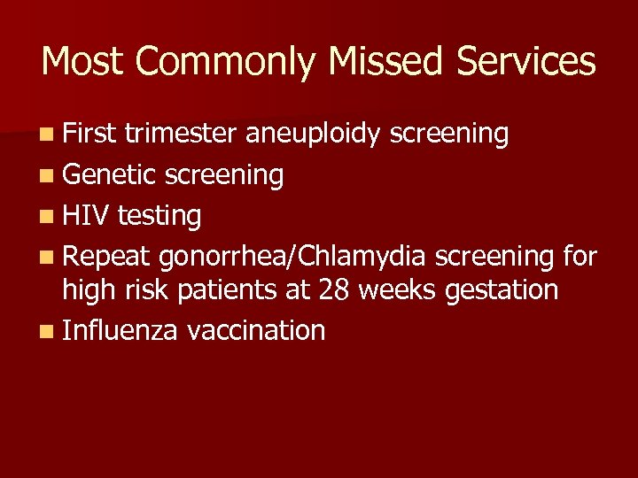 Most Commonly Missed Services n First trimester aneuploidy screening n Genetic screening n HIV