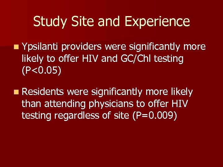 Study Site and Experience n Ypsilanti providers were significantly more likely to offer HIV