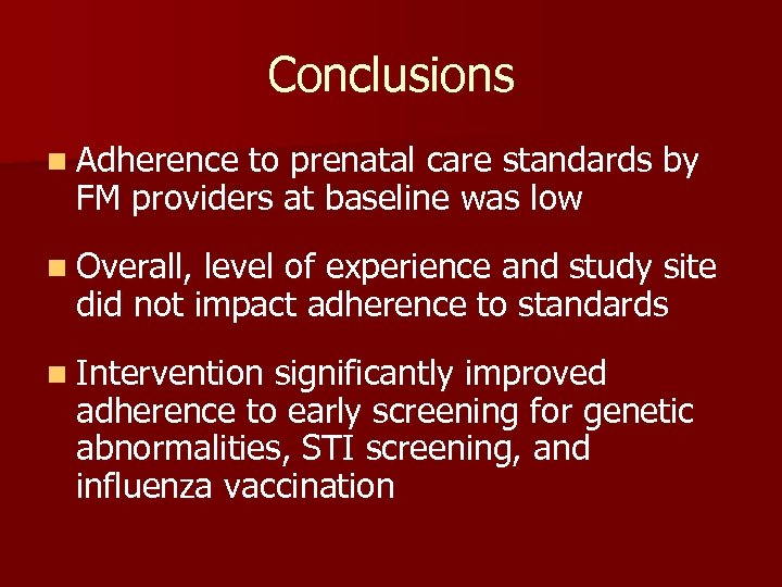Conclusions n Adherence to prenatal care standards by FM providers at baseline was low