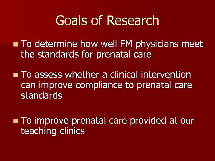 Goals of Research n To determine how well FM physicians meet the standards for