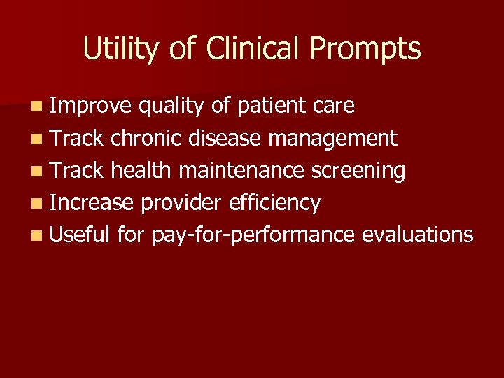 Utility of Clinical Prompts n Improve quality of patient care n Track chronic disease