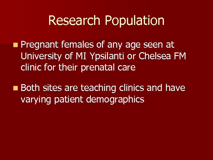 Research Population n Pregnant females of any age seen at University of MI Ypsilanti