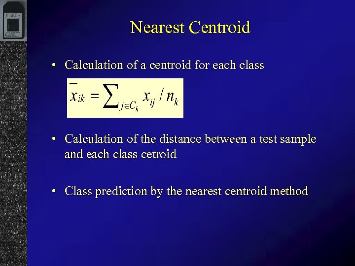 Nearest Centroid • Calculation of a centroid for each class • Calculation of the