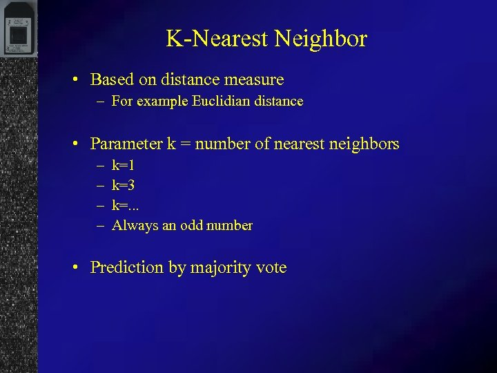 K-Nearest Neighbor • Based on distance measure – For example Euclidian distance • Parameter