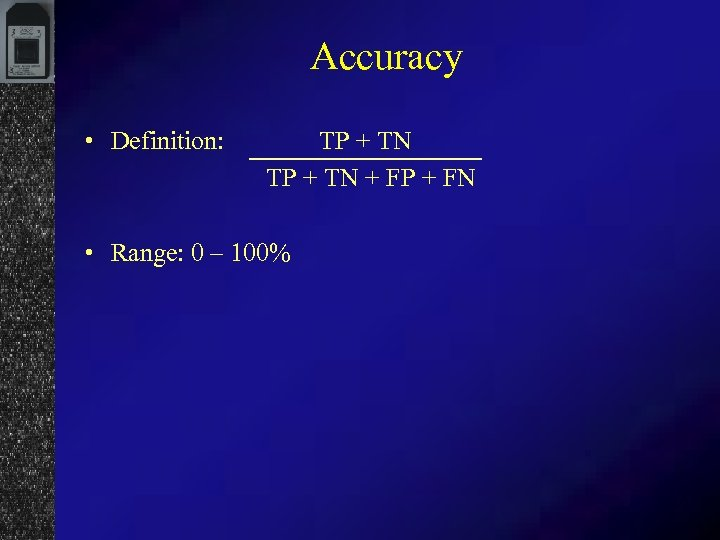 Accuracy • Definition: TP + TN + FP + FN • Range: 0 –
