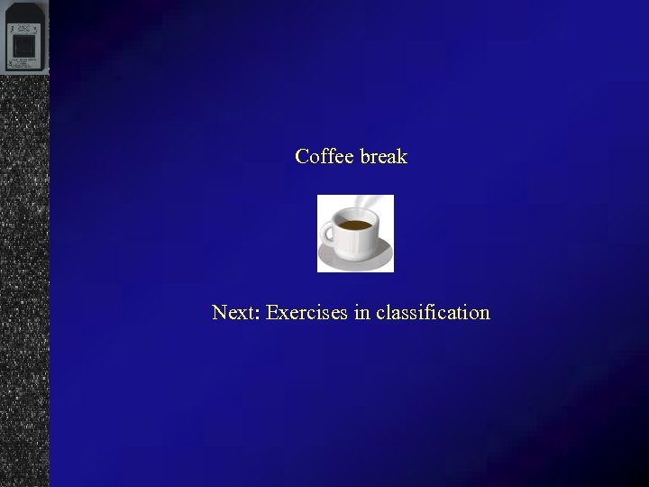 Coffee break Next: Exercises in classification