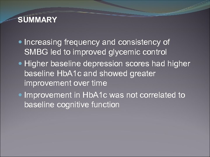SUMMARY Increasing frequency and consistency of SMBG led to improved glycemic control Higher baseline