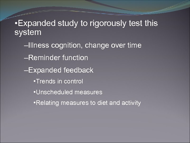 • Expanded study to rigorously test this system –Illness cognition, change over time
