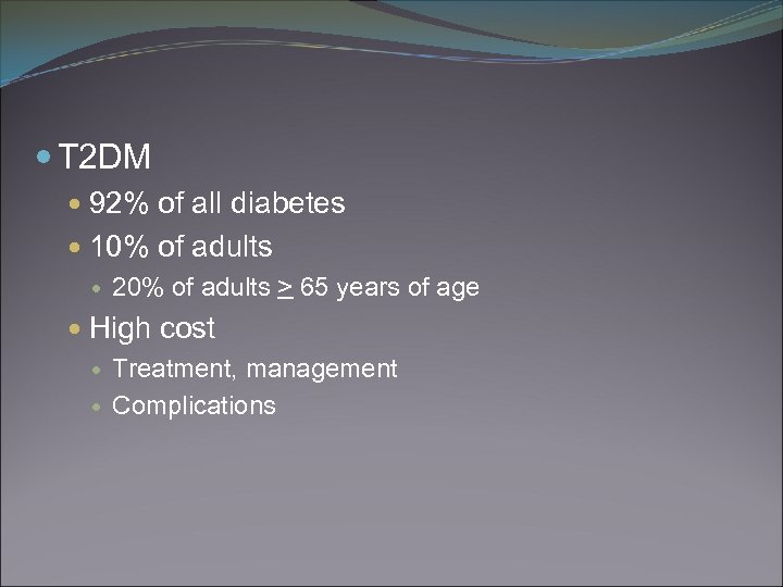 T 2 DM 92% of all diabetes 10% of adults 20% of adults