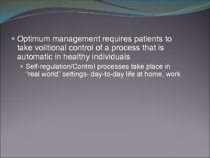 Optimum management requires patients to take volitional control of a process that is