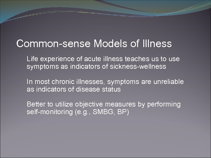 Common-sense Models of Illness Life experience of acute illness teaches us to use symptoms
