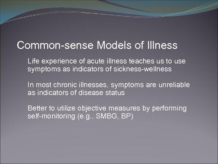 Common-sense Models of Illness Life experience of acute illness teaches us to use symptoms