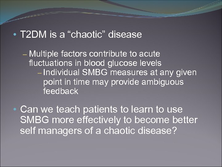 "• T 2 DM is a ""chaotic"" disease – Multiple factors contribute to"