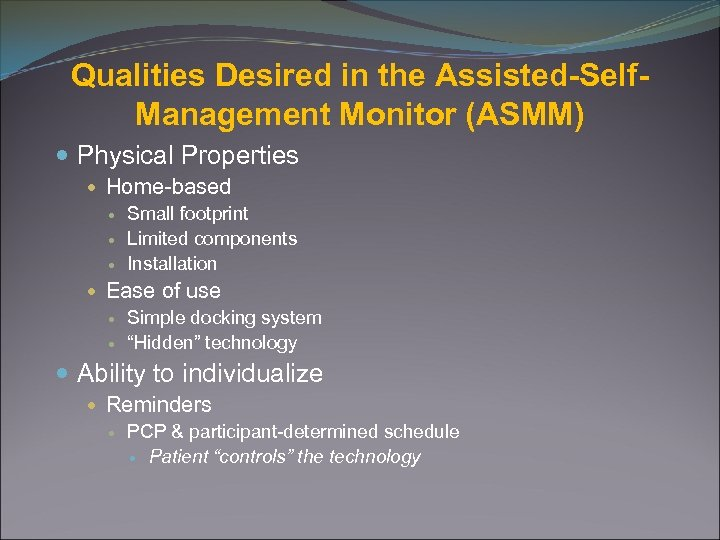 Qualities Desired in the Assisted-Self. Management Monitor (ASMM) Physical Properties Home-based Small footprint Limited