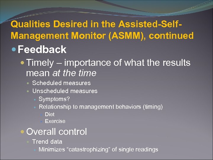 Qualities Desired in the Assisted-Self. Management Monitor (ASMM), continued Feedback Timely – importance of
