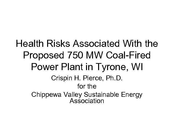 Health Risks Associated With the Proposed 750 MW Coal-Fired Power Plant in Tyrone, WI