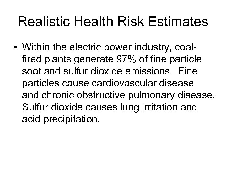 Realistic Health Risk Estimates • Within the electric power industry, coalfired plants generate 97%