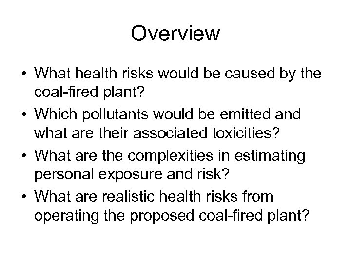 Overview • What health risks would be caused by the coal-fired plant? • Which