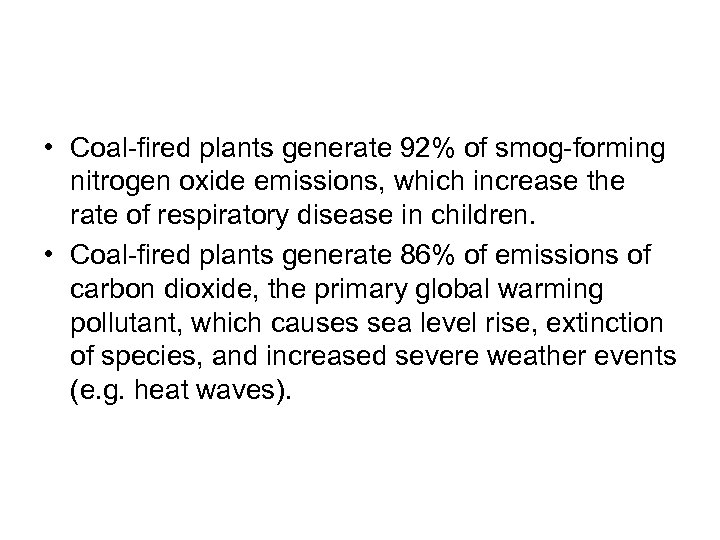 • Coal-fired plants generate 92% of smog-forming nitrogen oxide emissions, which increase the