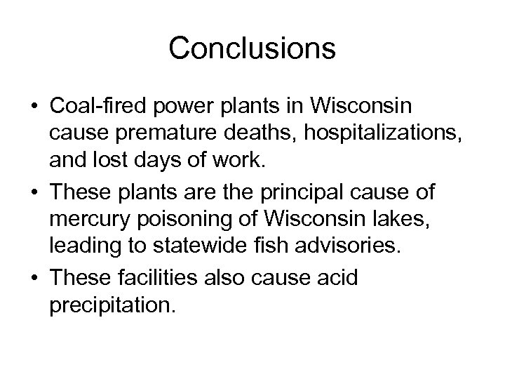 Conclusions • Coal-fired power plants in Wisconsin cause premature deaths, hospitalizations, and lost days