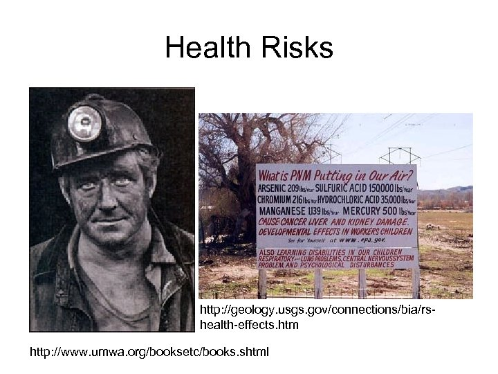 Health Risks http: //geology. usgs. gov/connections/bia/rshealth-effects. htm http: //www. umwa. org/booksetc/books. shtml