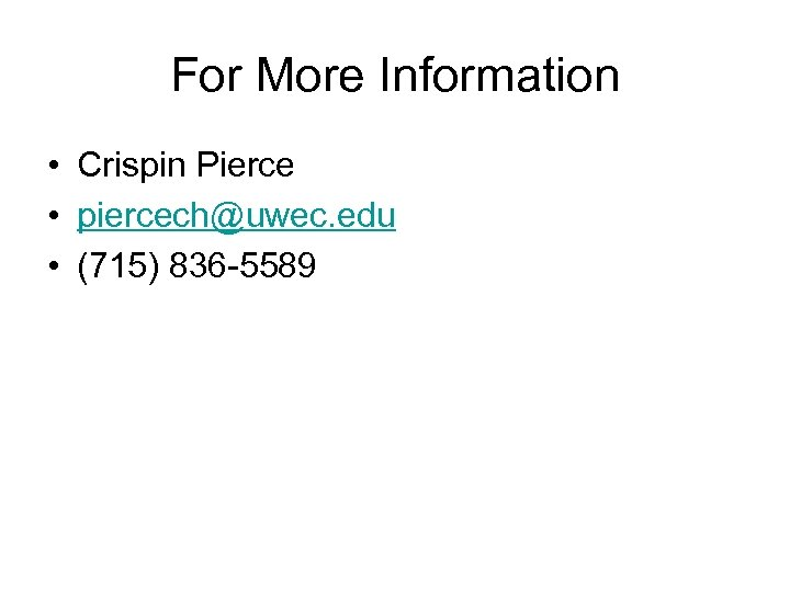 For More Information • Crispin Pierce • piercech@uwec. edu • (715) 836 -5589