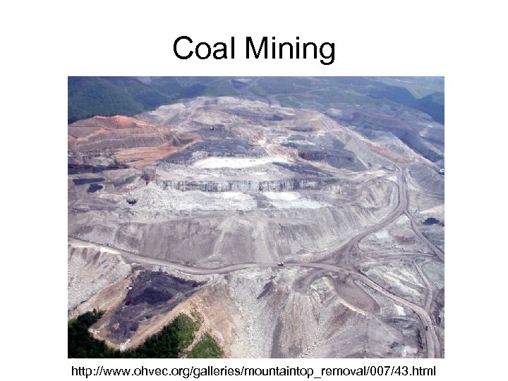 Coal Mining http: //www. ohvec. org/galleries/mountaintop_removal/007/43. html