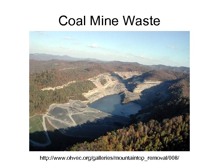 Coal Mine Waste http: //www. ohvec. org/galleries/mountaintop_removal/008/
