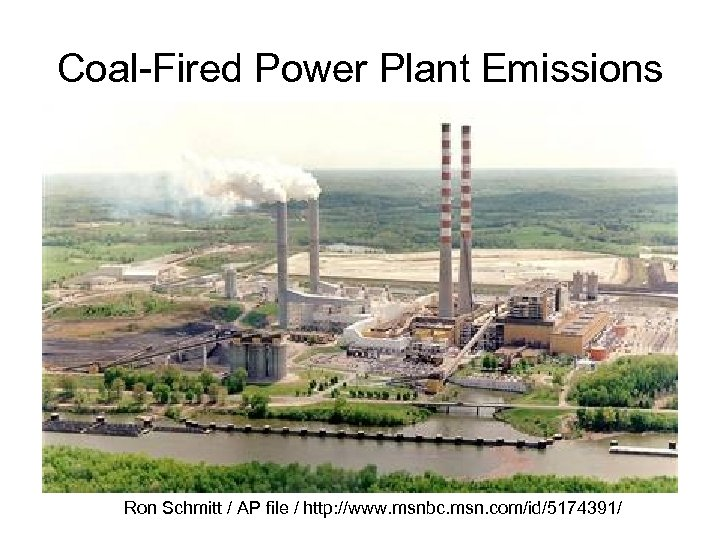 Coal-Fired Power Plant Emissions Ron Schmitt / AP file / http: //www. msnbc. msn.