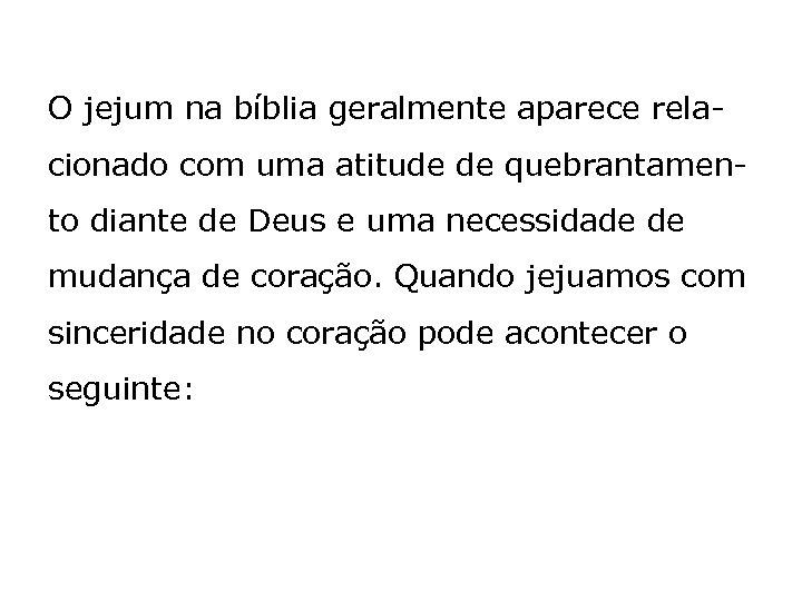 O jejum na bíblia geralmente aparece relacionado com uma atitude de quebrantamento diante de